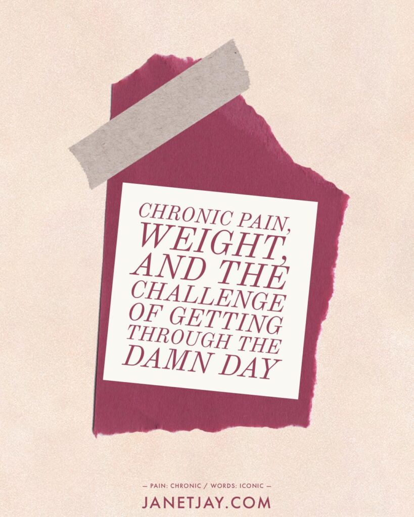 Chronic pain, weight, and the challenge of getting through the damn day